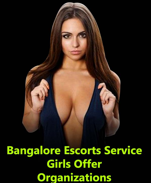 Bangalore Escorts Service Girls Offer Organizations